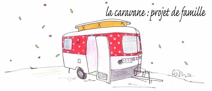 la caravane : projet de famille!