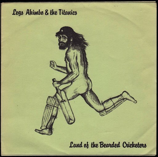 Legs Akimbo & the Titanics - Land of the Bearded Cricketers (1981)