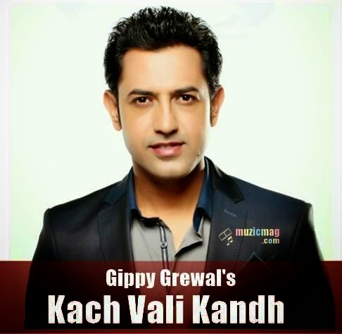 kach vali kandh lyrics video gippy grewal