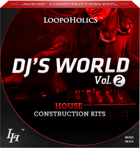 Loopoholics - DJ&#039;s World Vol 2 House Construction Kits [WAV/MIDI]