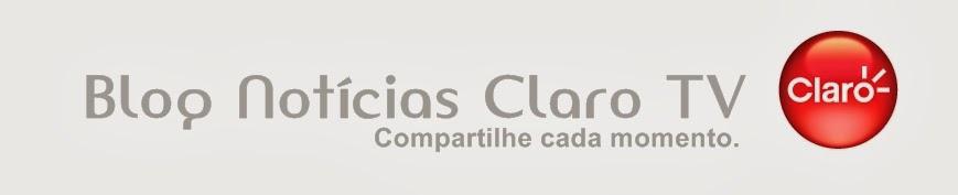Blog Notícias Claro TV | Compartilhe cada momento