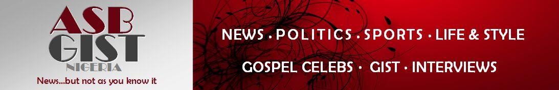 AsbGist Nigeria: News, Sport, Showbiz, Gospel Celebrity, Entertainment, lifestyle