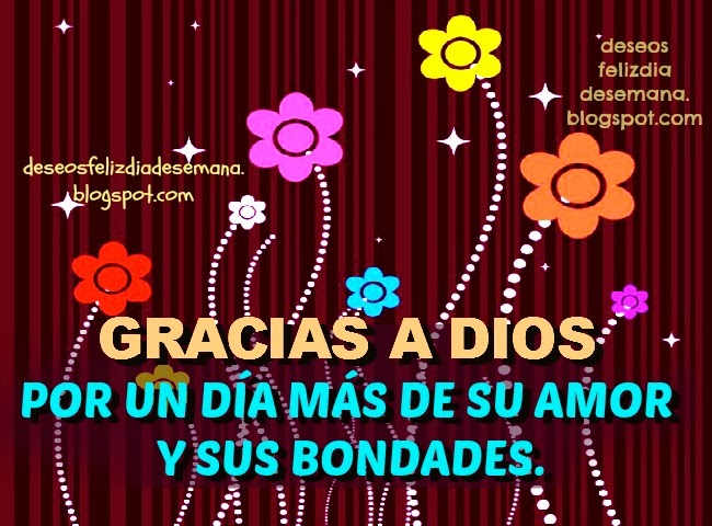 Gracias a Dios por día mas de amor, de vida, agradecimiento a Dios, buenos días, facebook, bendiciones de Dios, imagenes cristianas facebook, postales cristianas amigos.