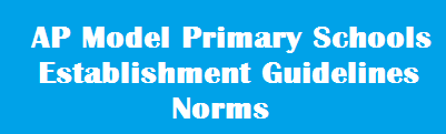 AP Model Primary Schools Establishment Guidelines 2015, Norms