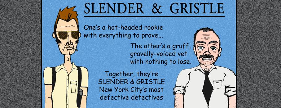 SLENDER & GRISTLE