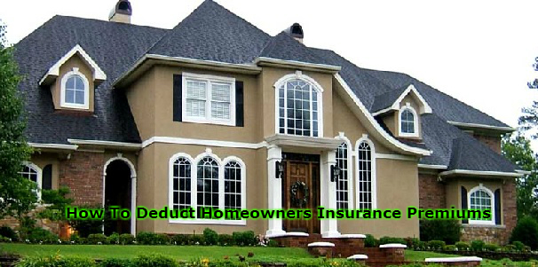 How To Deduct Homeowners Insurance Premiums