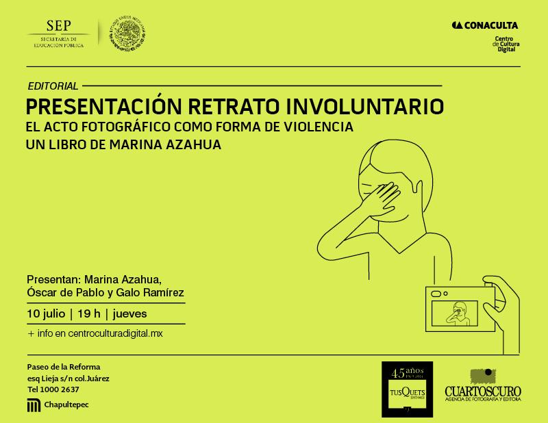 """Presentación """"Retrato involuntario. El acto fotográfico como forma de violencia"""" de Marina Azahua"""