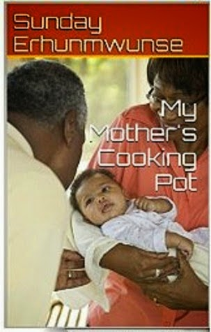 http://www.amazon.com/Mothers-Cooking-Pot-Sunday-Erhunmwunse-ebook/dp/B00LQK45KO/ref=sr_1_1?s=books&ie=UTF8&qid=1419897992&sr=1-1&keywords=Sunday+Erhunmwunse