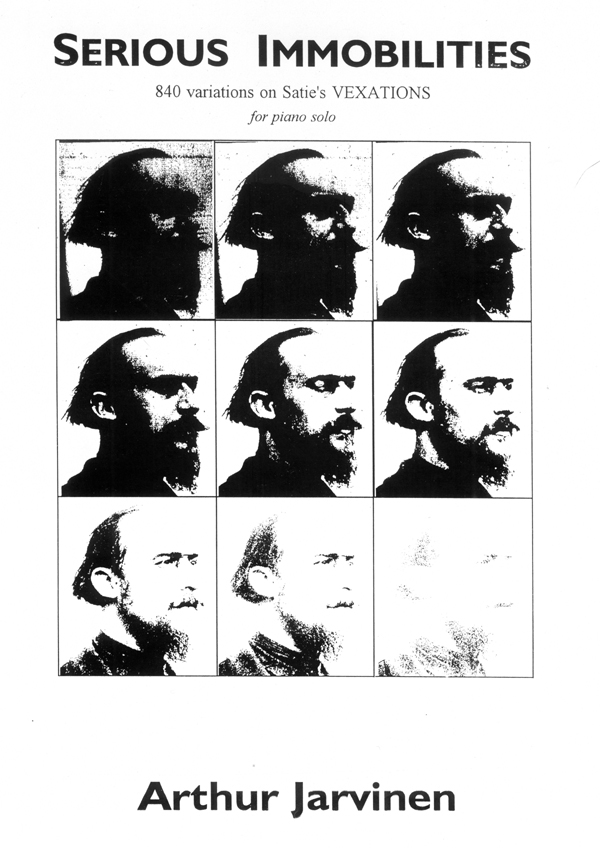 Serious Immobilities 840 variations on Satie's VEXATIONS for piano solo by Arthur Jarvinen - cover of the piano score