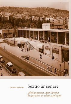 SEXTIO ÅR SENARE. Mellanöstern, den libyska krigsvåren & islamiseringen