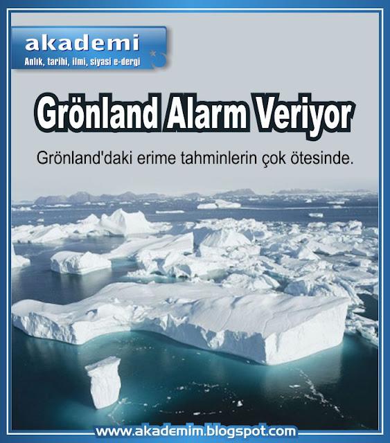 Grönland Alarm Veriyor; Grönland'daki erime tahminlerin çok ötesinde.