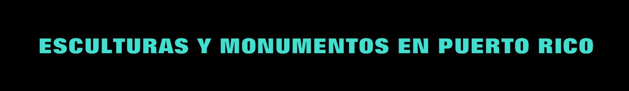 ARTE PUBLICO: ESCULTURAS Y MONUMENTOS EN PUERTO RICO