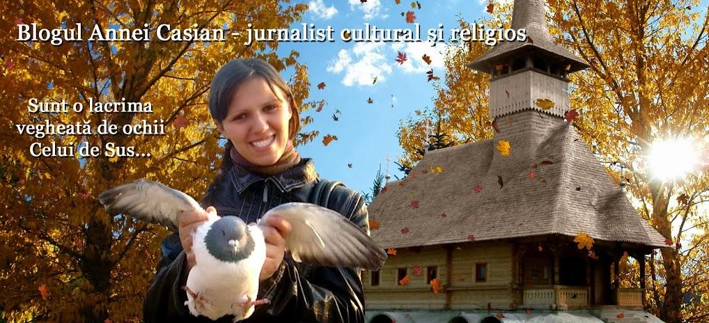 Blogul Annei Casian - jurnalist cultural şi religios