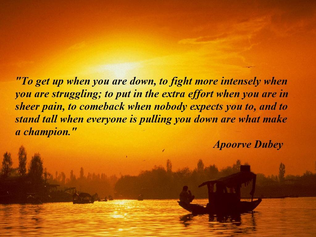 to get up when you are down to fight more intensely when