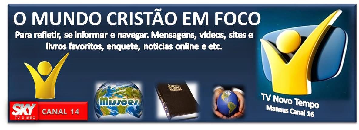 O MUNDO CRISTÃO EM FOCO