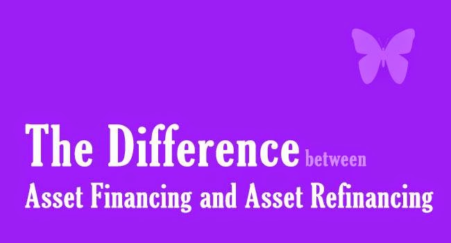 The Difference Between Asset Financing and Asset Refinancing