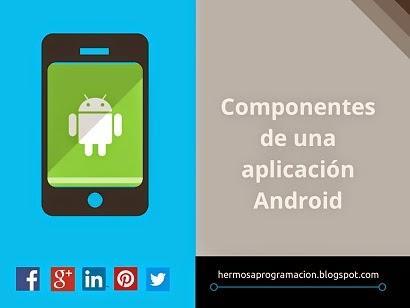 Componentes de una aplicaci�n Android