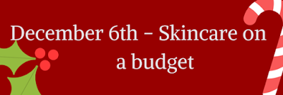 December 6th - Skincare on the £15 Budget