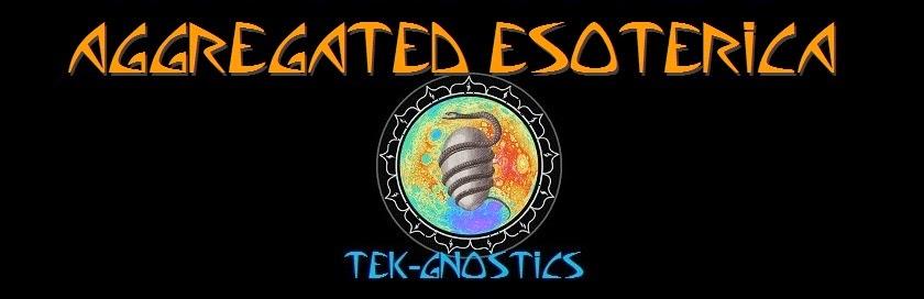 Tek-Gnostics Aggregated Esoterica
