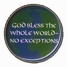 God bless the whole world - no exceptions