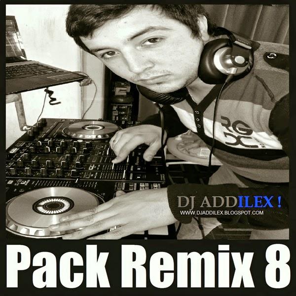 Dj Addilex – Pack Remix 8 [Solo Exitos] (2015)