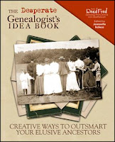 The Desperate Genealogist's Idea Book: Creative Ways to Outsmart Your Elusive Ancestors