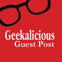 Geekalicious Guest Post