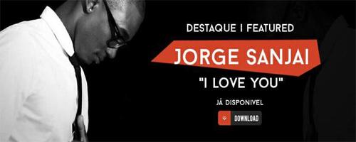 Já Desponível '' Jorge Sanjai - I Love You ''