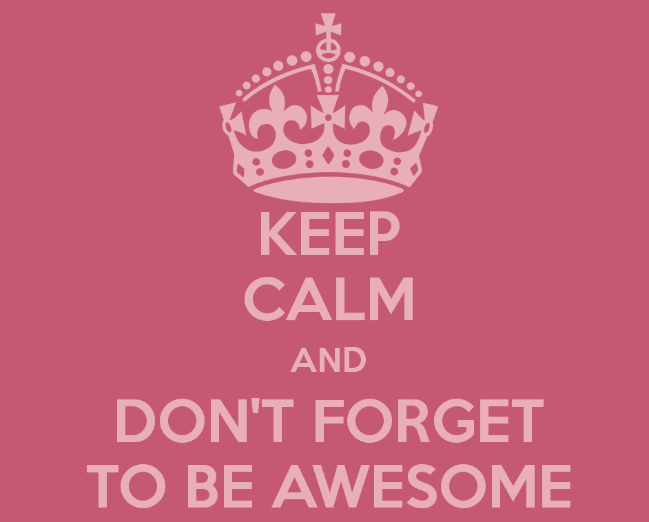 Dear World - Keep Calm and Don't Forget to Be Awesome. #realtalk from Lesley Myrick