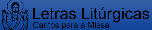 Cantos para a Missa • Letras Litúrgicas