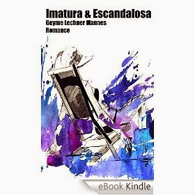 http://www.amazon.com.br/Imatura-Escandalosa-Geyme-Lechner-Mannes-ebook/dp/B00MT3H7VQ/ref=sr_1_5?ie=UTF8&qid=1408378635&sr=8-5&keywords=geyme