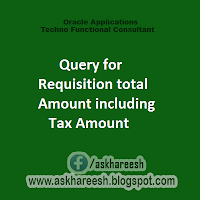 Query for Requisition total Amount including Tax Amount, askhareesh blog for Oracle Apps