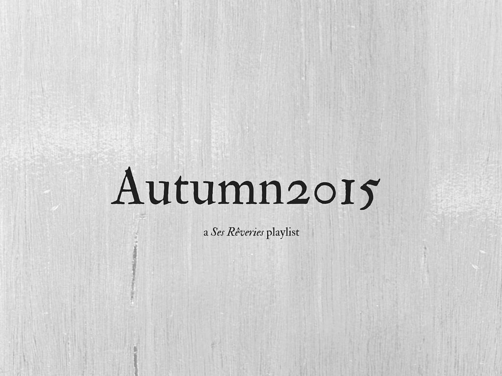 Playlist / Autumn 2015 | Ses Rêveries