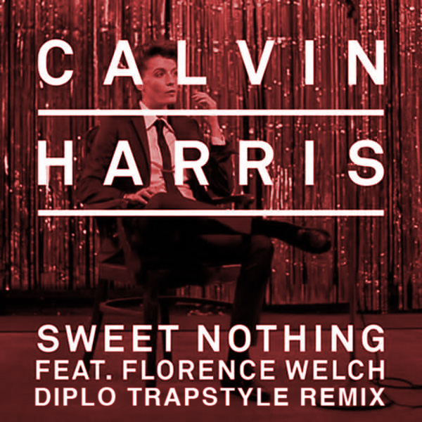 Calvin harris Sweet Nothing Ft. Florence Welch Diplo Trapstyle remix Calvin Harris   Sweet Nothing (Diplo and Grandtheft Remix)