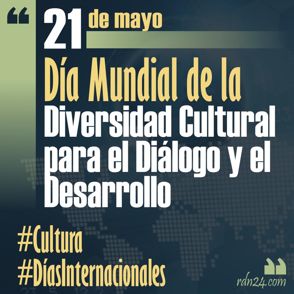 21 de mayo – Día Mundial de la Diversidad Cultural para el Diálogo y el Desarrollo #DíasInternacionales