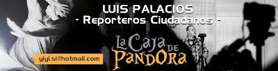 Luis Palacios - Reporteros Ciudadanos - La Caja de Pandora
