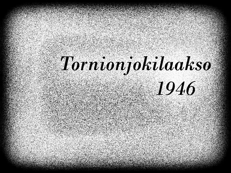 Tornionjokilaakso vuonna 1946