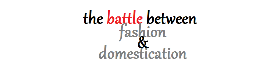 the battle between fashion & domestication