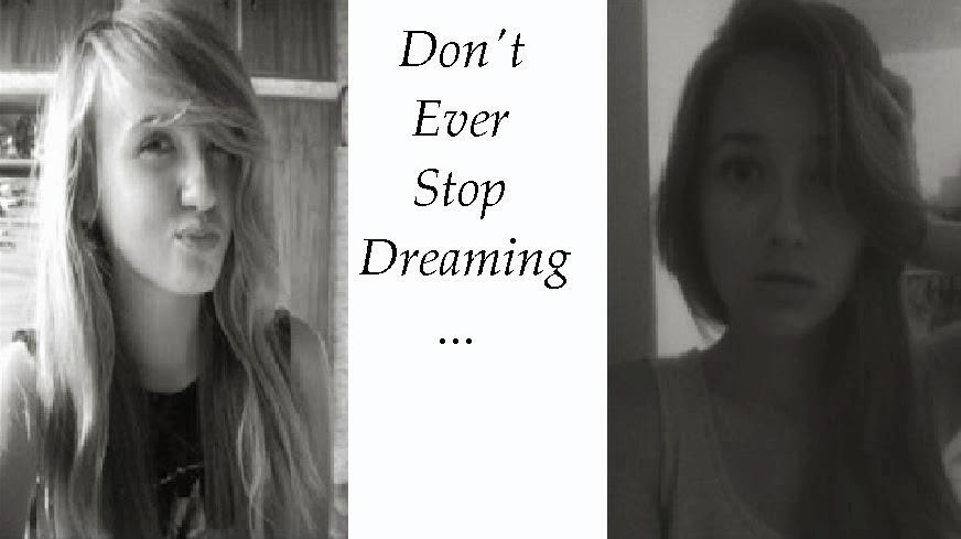 Don't Ever Stop Dreaming...