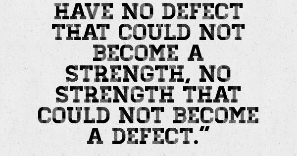 by nature we have no defect that could not become a strength  no strength that could not become