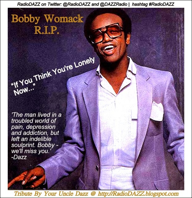 Radio dazz music breaks to make your day bobby womack passed away at the age of 70 several days ago his life had been a struggle with all of the pains of depression addiction and the struggle of stopboris