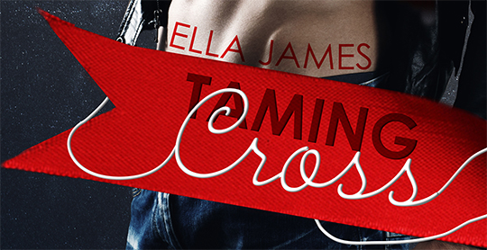 COVER REVEAL: Taming Cross by Ella James