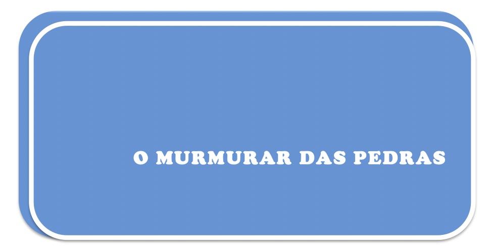 O MURMURAR DAS PEDRAS