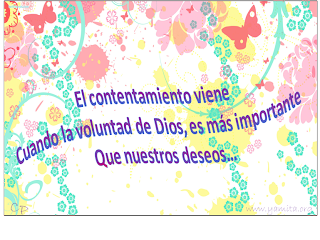 El contentamiento viene cuando la voluntad de Dios, es mas importante que nuestros deseos