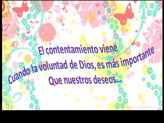 El contentamiento viene cuando la voluntad de Dios, es mas importante que nuestros deseos