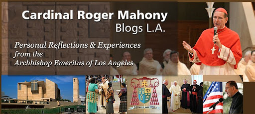 Cardinal Roger Mahony Blogs L.A.: The official blog of the Archbishop Emeritus of L.A.