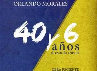 ORLANDO MORALES 40 y 6 AÑOS DE CREACIÓN ARTÍSTICA