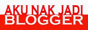 Aku Nak Jadi Blogger Part 2