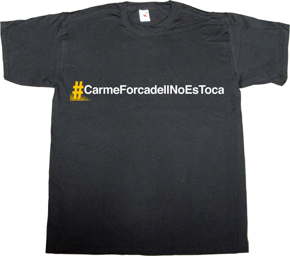 carme forcadell useless kingdoms useless spanish justice useless spanish media useless spanish politics brand spain spain is different catalonia independence freedom referendum assemblea nacional catalana anc t-shirt ephemeral-t-shirts