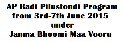 AP Badi Pilustondi Program from 3rd-7th June 2015 under Janma Bhoomi Maa Vooru